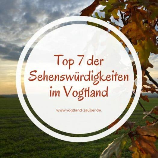 Top 7 der Sehenswürdigkeiten im Vogtland/ Sachsen / Thüringen / Bayern / Tschechien