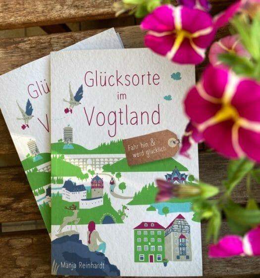 Buch Glücksorte im Vogtland von Manja Reinhardt - Sehenswürdigkeiten, Ausflugstipps und Geheimtipps im Vogtland