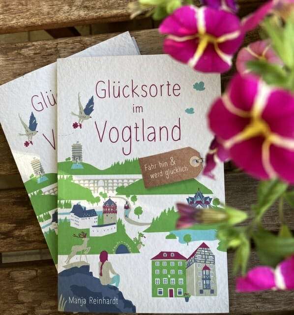 Buch Glücksorte im Vogtland von Manja Reinhardt Sehenswürdigkeiten, Ausflugstipps und Geheimtipps im Vogtland
